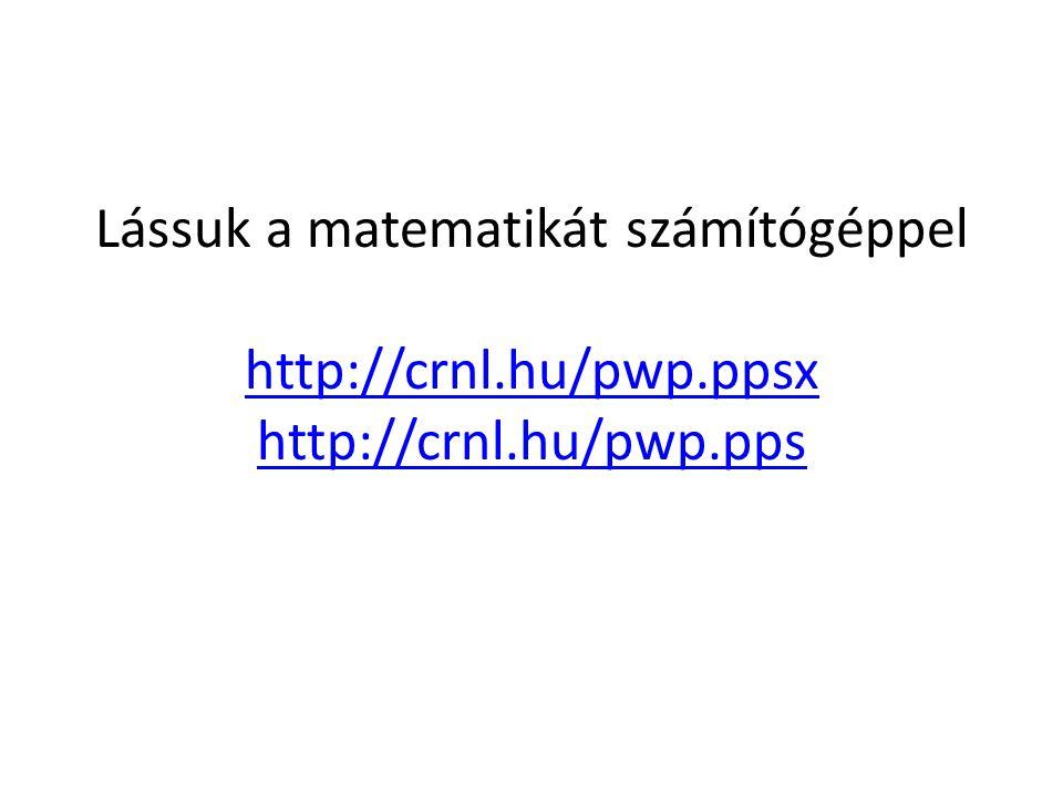 Lássuk a matematikát számítógéppel http://crnl. hu/pwp
