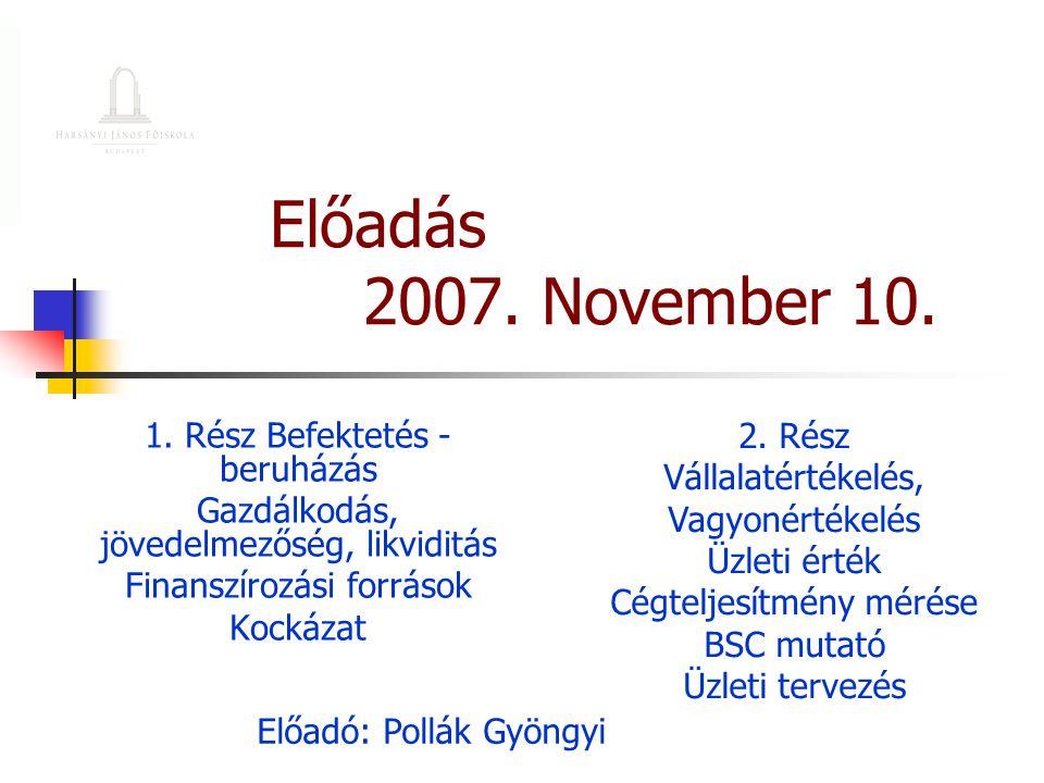Előadás 2007. November 10. 2. Rész 1. Rész Befektetés - beruházás