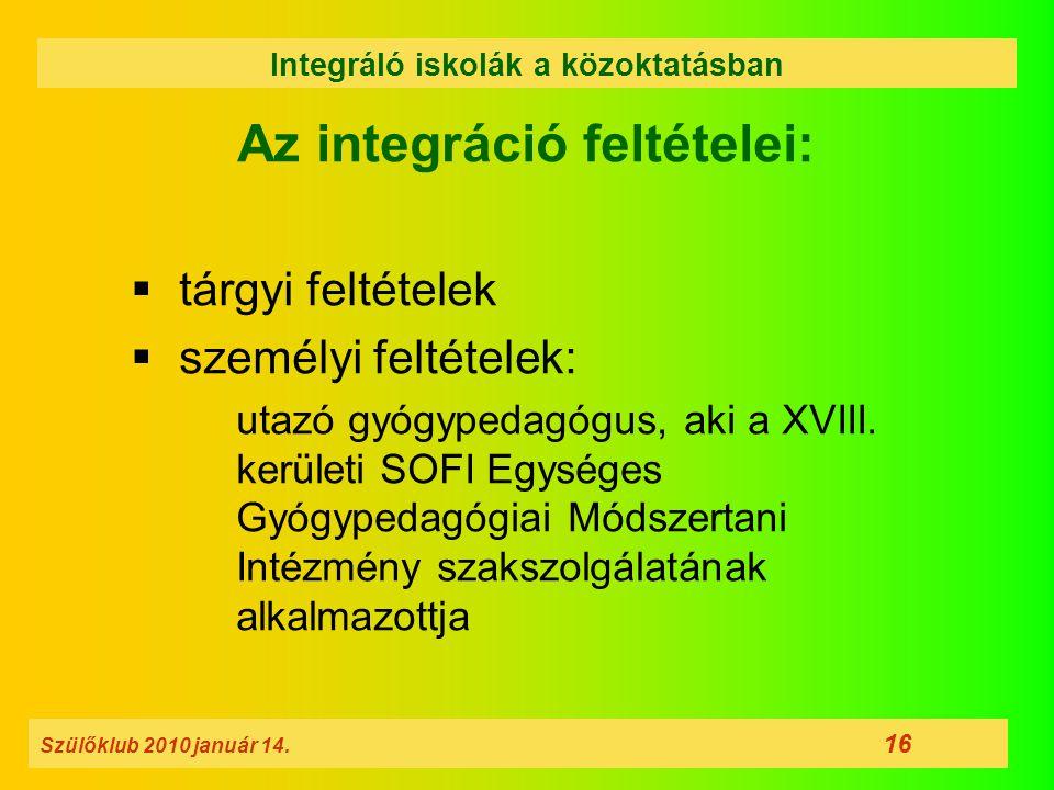 Integráló iskolák a közoktatásban Az integráció feltételei: