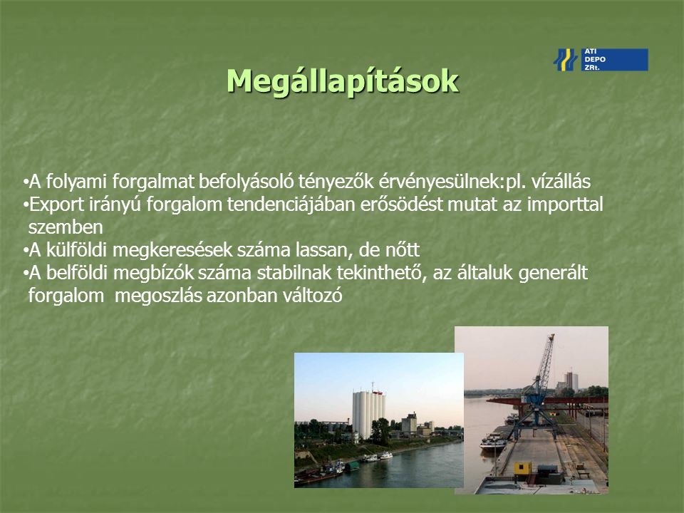 Megállapítások A folyami forgalmat befolyásoló tényezők érvényesülnek:pl. vízállás.