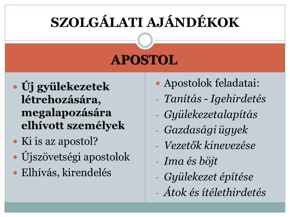 SZOLGÁLATI AJÁNDÉKOK APOSTOL Apostolok feladatai: