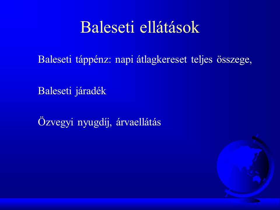 Baleseti ellátások Baleseti táppénz: napi átlagkereset teljes összege,