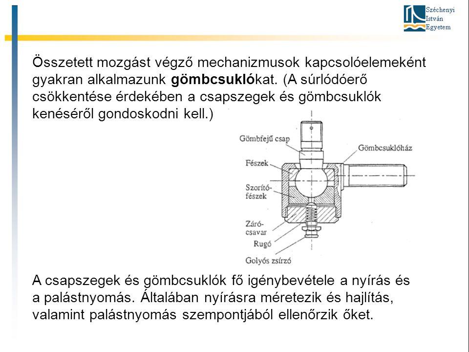 Összetett mozgást végző mechanizmusok kapcsolóelemeként gyakran alkalmazunk gömbcsuklókat. (A súrlódóerő csökkentése érdekében a csapszegek és gömbcsuklók kenéséről gondoskodni kell.)