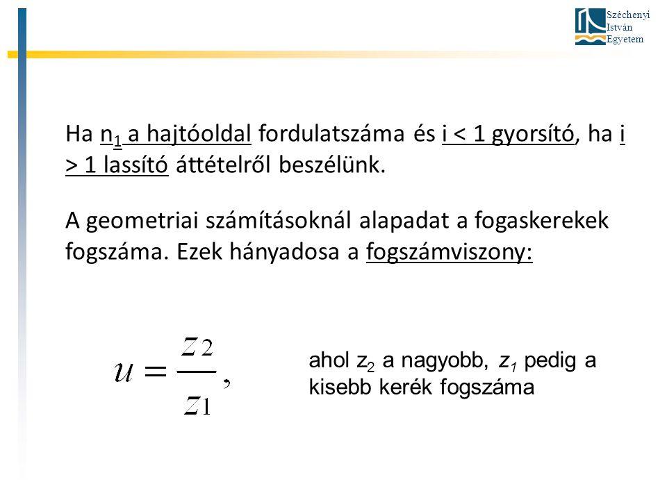 Ha n1 a hajtóoldal fordulatszáma és i < 1 gyorsító, ha i > 1 lassító áttételről beszélünk.