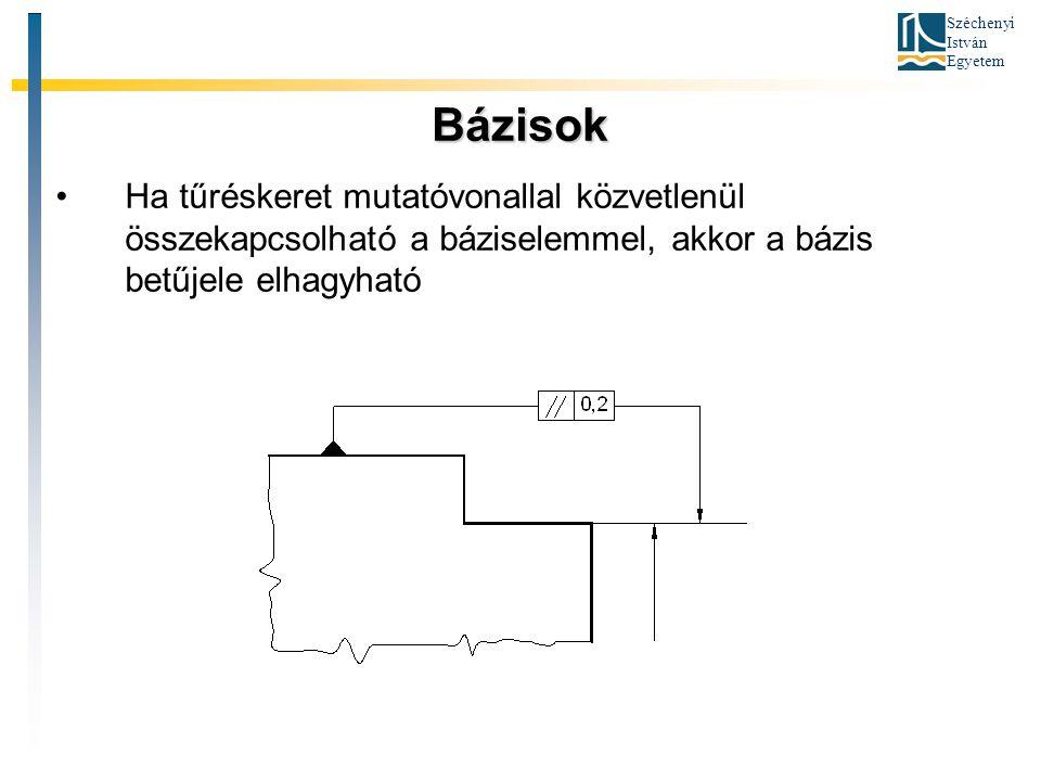 Bázisok Ha tűréskeret mutatóvonallal közvetlenül összekapcsolható a báziselemmel, akkor a bázis betűjele elhagyható.