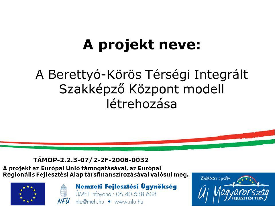 A projekt neve: A Berettyó-Körös Térségi Integrált Szakképző Központ modell létrehozása