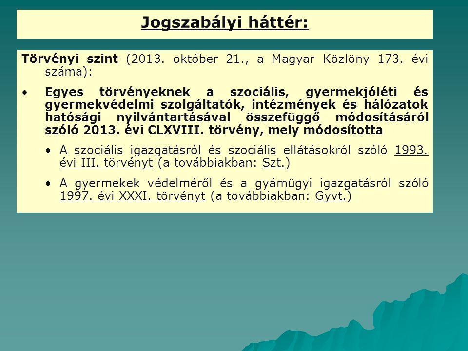 Jogszabályi háttér: Törvényi szint (2013. október 21., a Magyar Közlöny 173. évi száma):