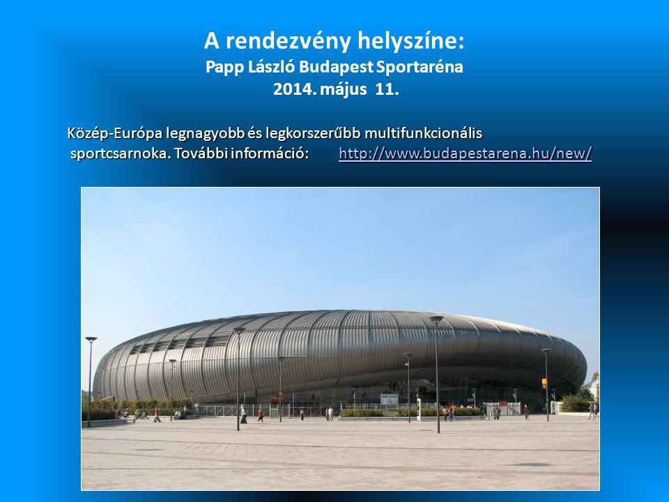 A rendezvény helyszíne: Papp László Budapest Sportaréna 2014. május 11.