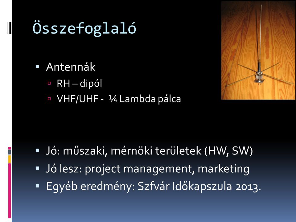 Összefoglaló Antennák Jó: műszaki, mérnöki területek (HW, SW)