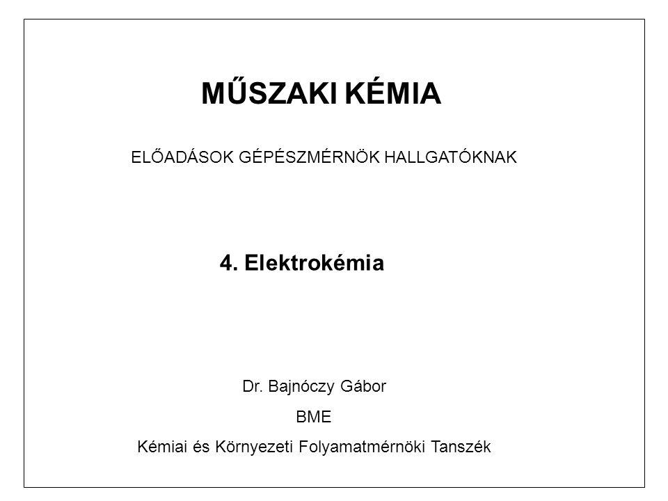 MŰSZAKI KÉMIA 4. Elektrokémia ELŐADÁSOK GÉPÉSZMÉRNÖK HALLGATÓKNAK
