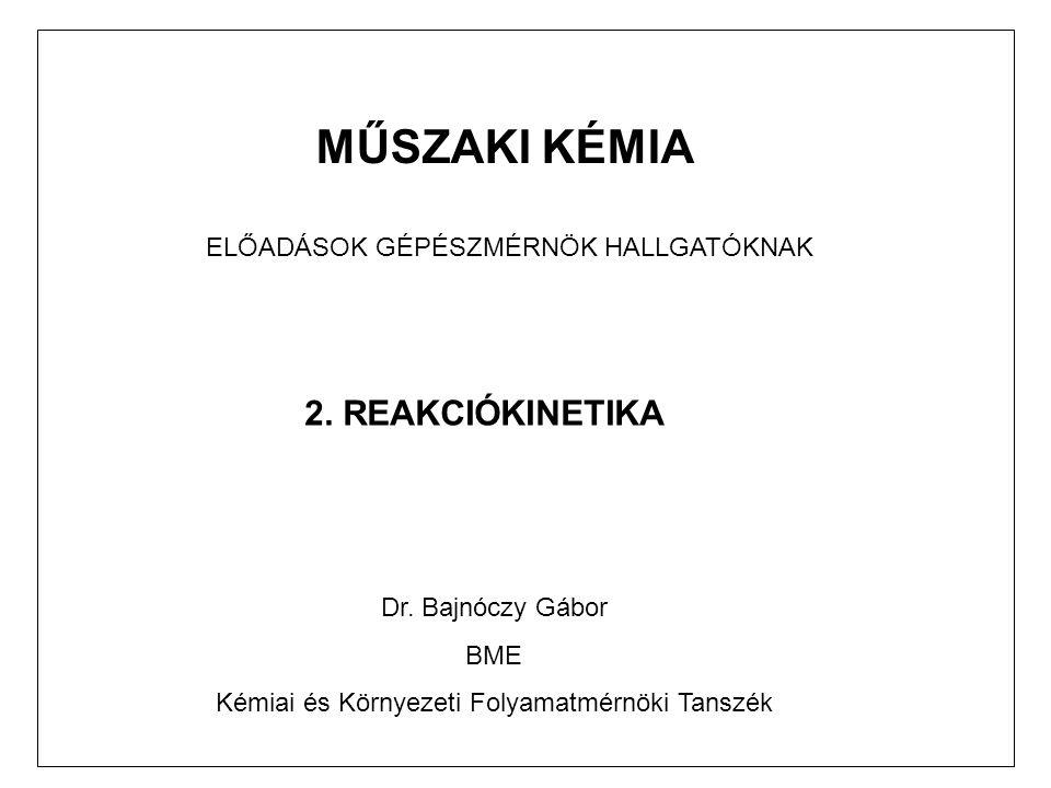 MŰSZAKI KÉMIA 2. REAKCIÓKINETIKA ELŐADÁSOK GÉPÉSZMÉRNÖK HALLGATÓKNAK