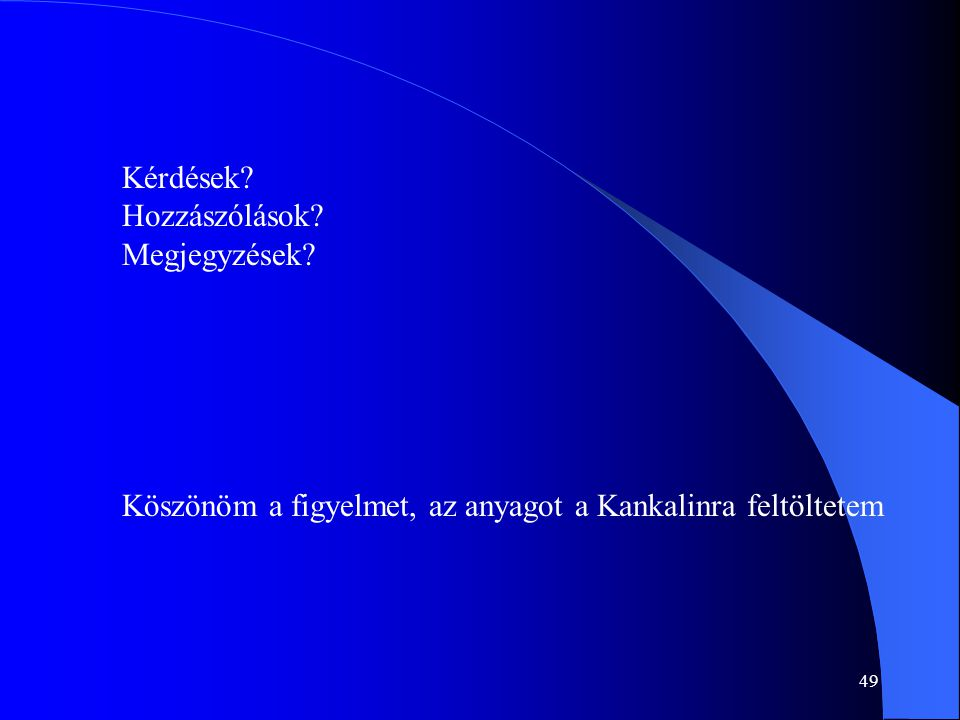 Kérdések Hozzászólások Megjegyzések Köszönöm a figyelmet, az anyagot a Kankalinra feltöltetem