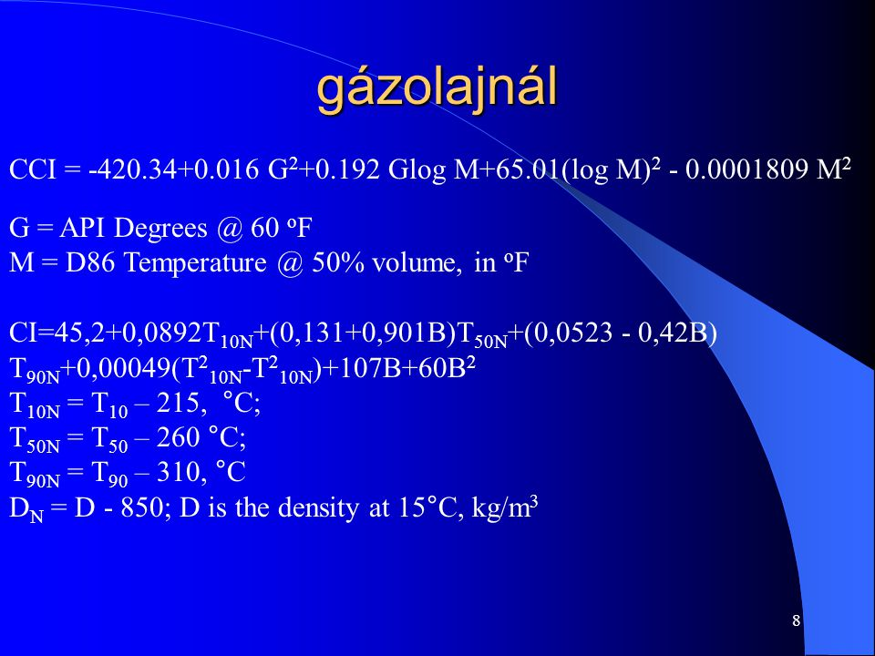 gázolajnál CCI = -420.34+0.016 G2+0.192 Glog M+65.01(log M)2 - 0.0001809 M2. G = API Degrees @ 60 oF.