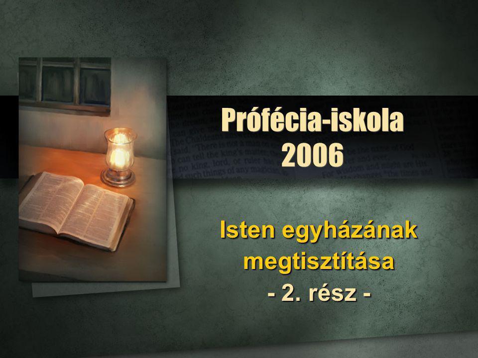 Prófécia-iskola 2006 Isten egyházának megtisztítása - 2. rész -