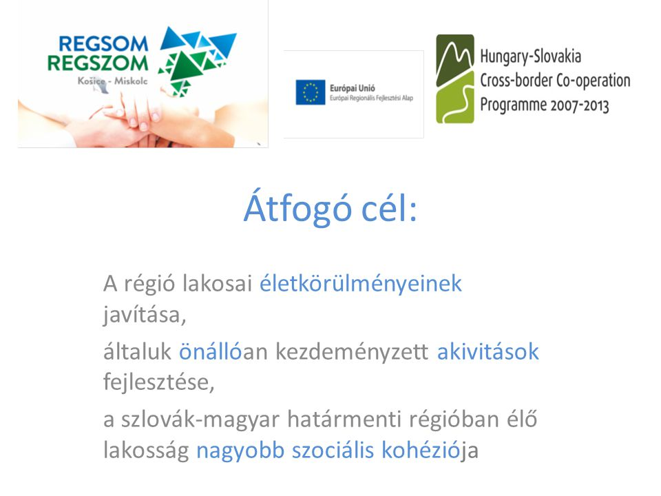 Átfogó cél: A régió lakosai életkörülményeinek javítása,
