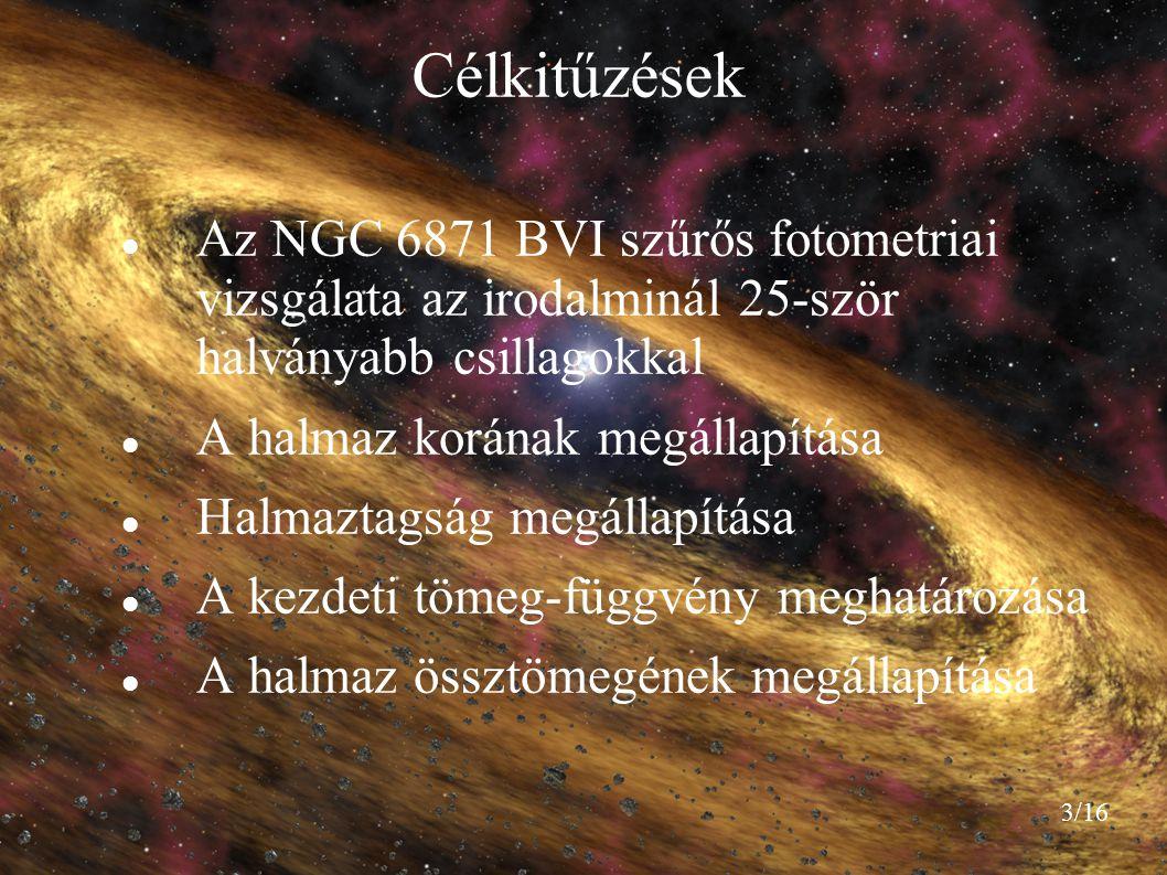 Célkitűzések Az NGC 6871 BVI szűrős fotometriai vizsgálata az irodalminál 25-ször halványabb csillagokkal.