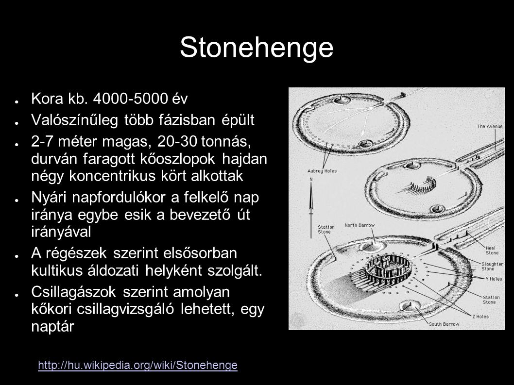Stonehenge Kora kb. 4000-5000 év Valószínűleg több fázisban épült