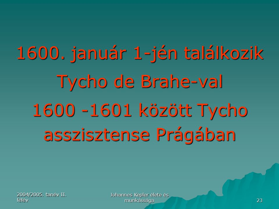 1600. január 1-jén találkozik Tycho de Brahe-val