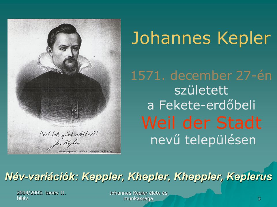 Név-variációk: Keppler, Khepler, Kheppler, Keplerus