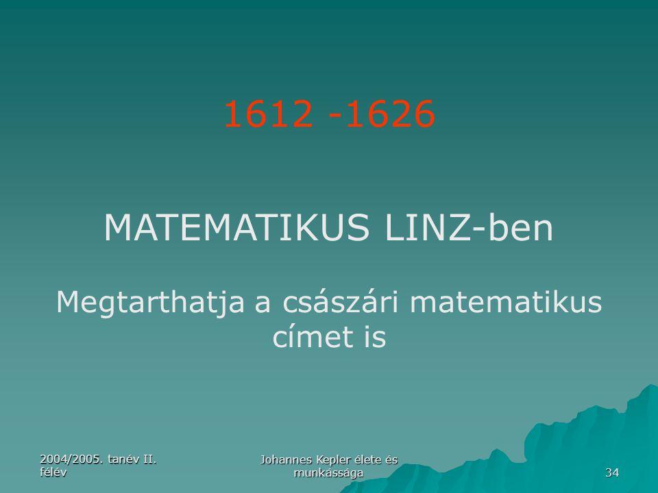 1612 -1626 MATEMATIKUS LINZ-ben Megtarthatja a császári matematikus