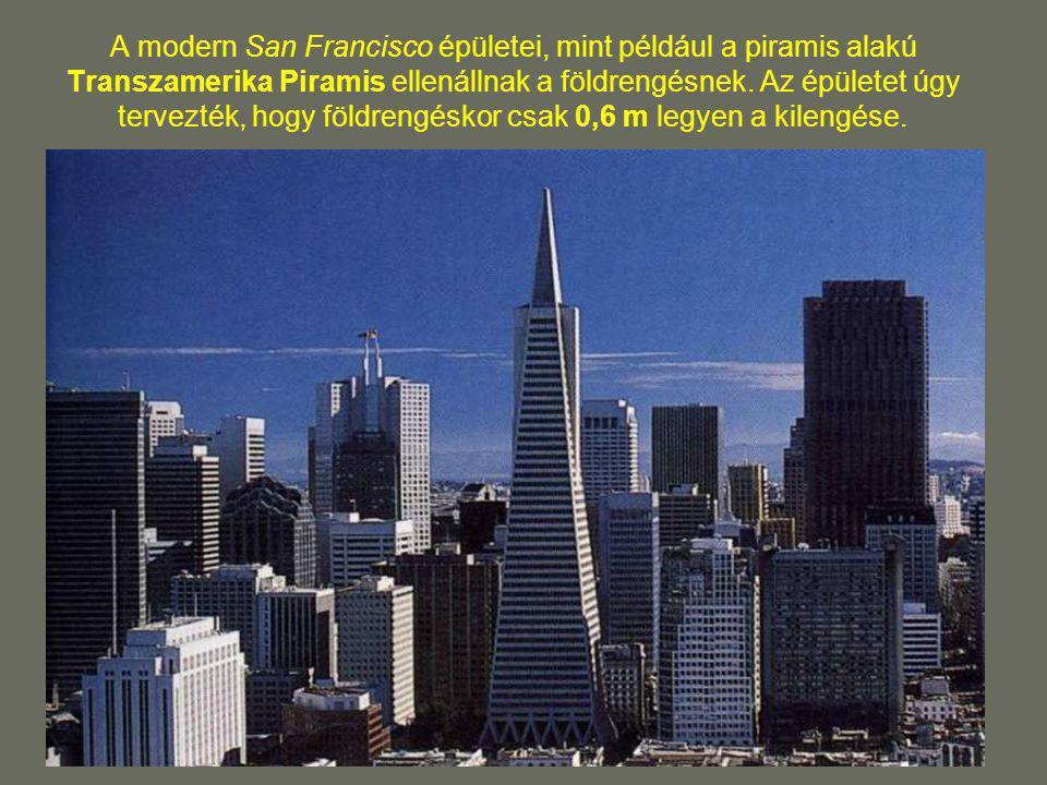 A modern San Francisco épületei, mint például a piramis alakú Transzamerika Piramis ellenállnak a földrengésnek.