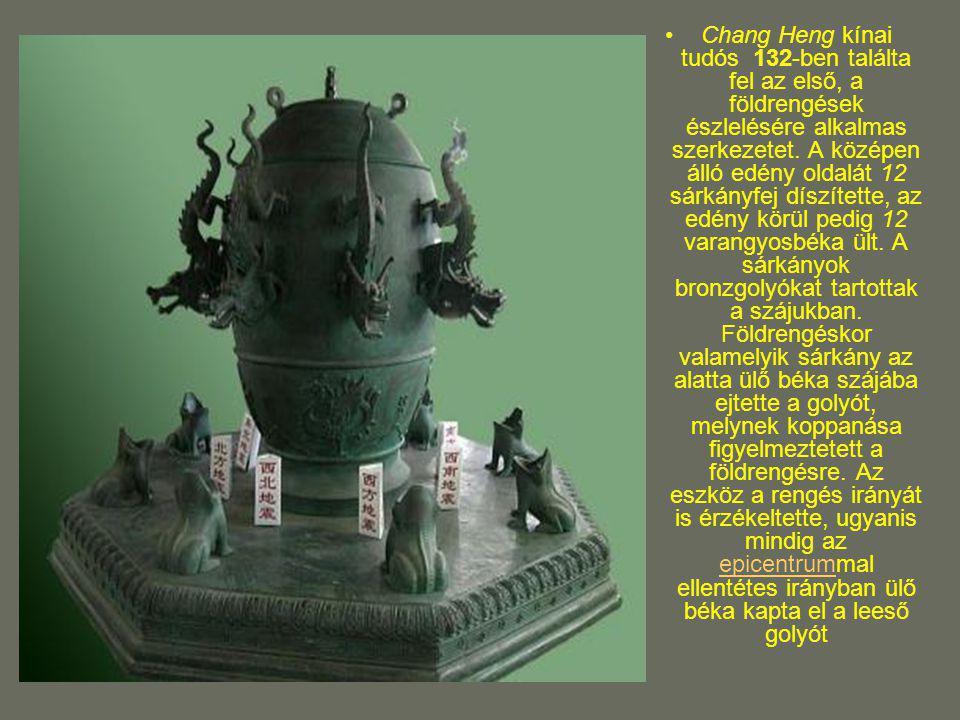 Chang Heng kínai tudós 132-ben találta fel az első, a földrengések észlelésére alkalmas szerkezetet.