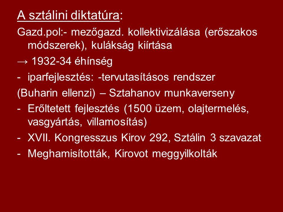 A sztálini diktatúra: Gazd.pol:- mezőgazd. kollektivizálása (erőszakos módszerek), kulákság kiírtása.