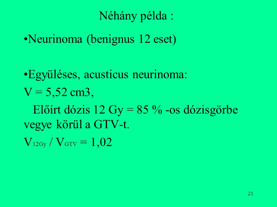 Néhány példa : Neurinoma (benignus 12 eset) Együléses, acusticus neurinoma: V = 5,52 cm3,