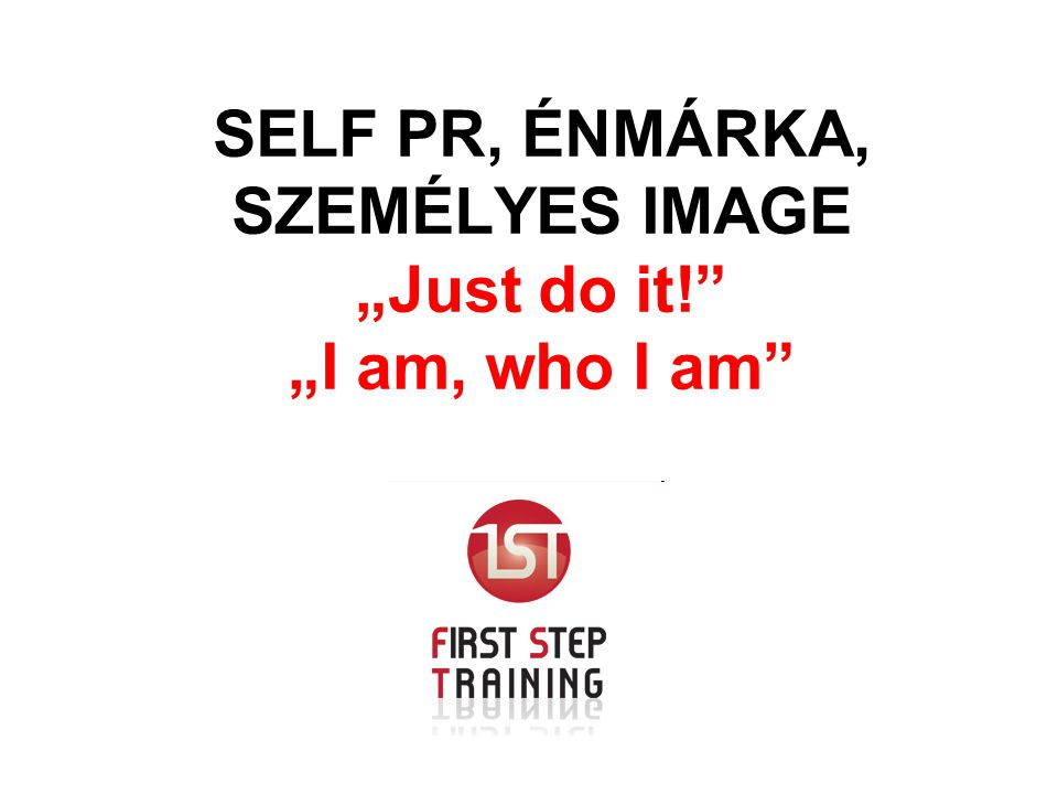 "SELF PR, ÉNMÁRKA, SZEMÉLYES IMAGE ""Just do it! ""I am, who I am"