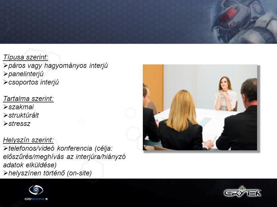 Típusa szerint: páros vagy hagyományos interjú. panelinterjú. csoportos interjú. Tartalma szerint: