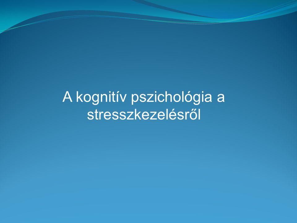 A kognitív pszichológia a stresszkezelésről