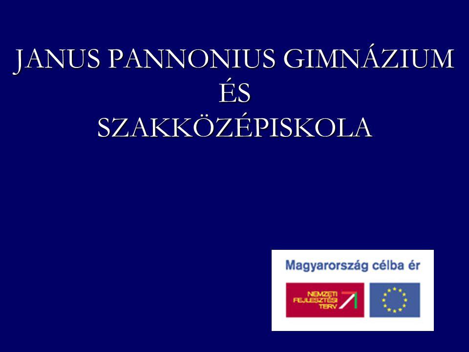 JANUS PANNONIUS GIMNÁZIUM ÉS SZAKKÖZÉPISKOLA