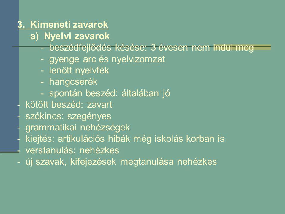 3. Kimeneti zavarok a) Nyelvi zavarok. - beszédfejlődés késése: 3 évesen nem indul meg. - gyenge arc és nyelvizomzat.