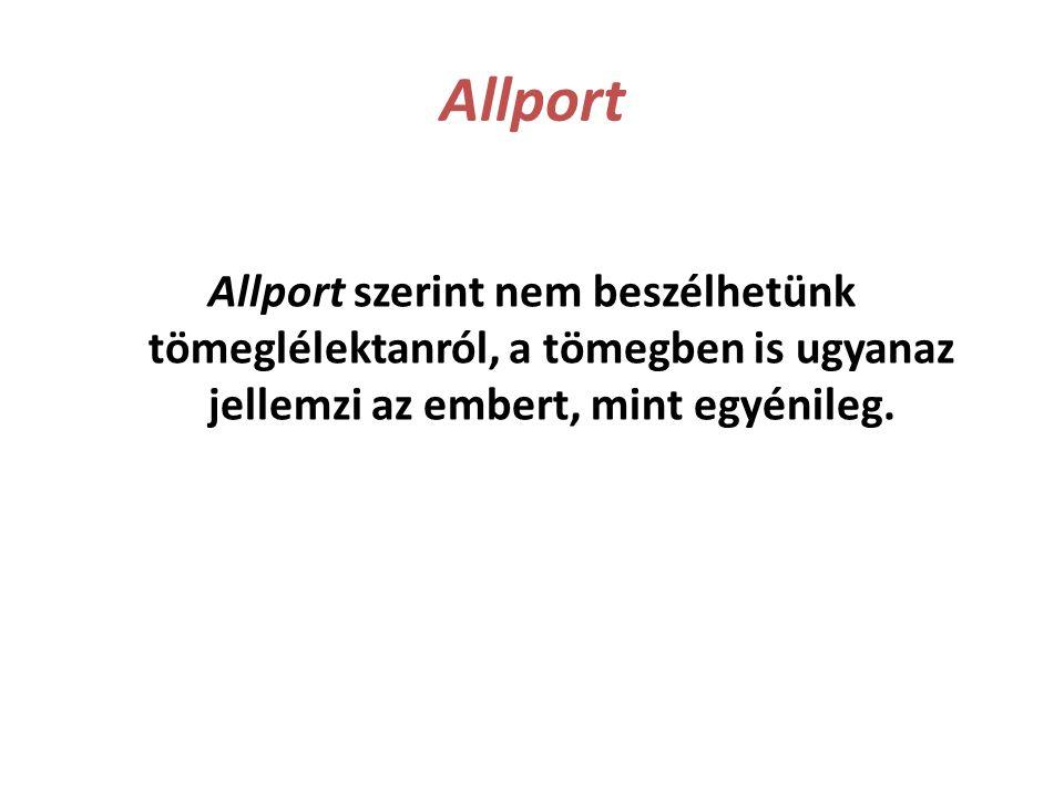 Allport Allport szerint nem beszélhetünk tömeglélektanról, a tömegben is ugyanaz jellemzi az embert, mint egyénileg.