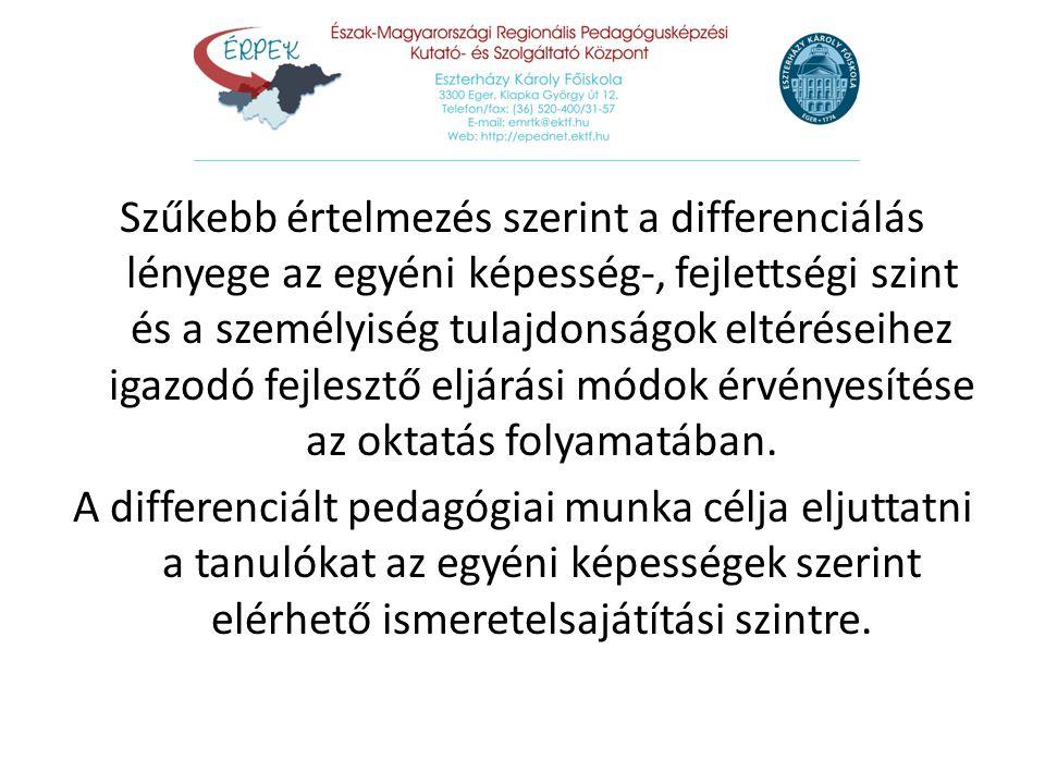 Szűkebb értelmezés szerint a differenciálás lényege az egyéni képesség-, fejlettségi szint és a személyiség tulajdonságok eltéréseihez igazodó fejlesztő eljárási módok érvényesítése az oktatás folyamatában.
