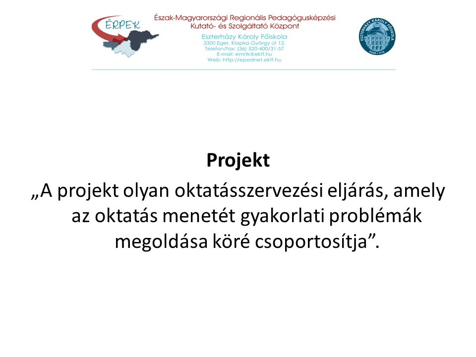 """Projekt """"A projekt olyan oktatásszervezési eljárás, amely az oktatás menetét gyakorlati problémák megoldása köré csoportosítja ."""