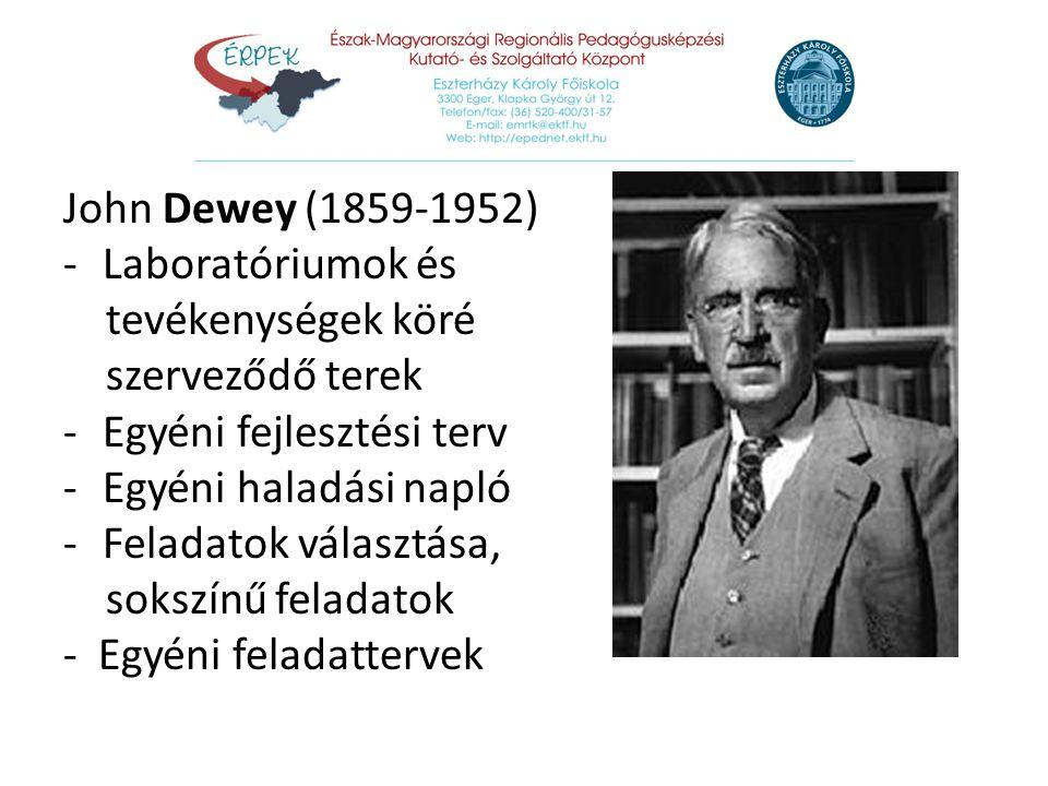 John Dewey (1859-1952) Laboratóriumok és. tevékenységek köré. szerveződő terek. Egyéni fejlesztési terv.