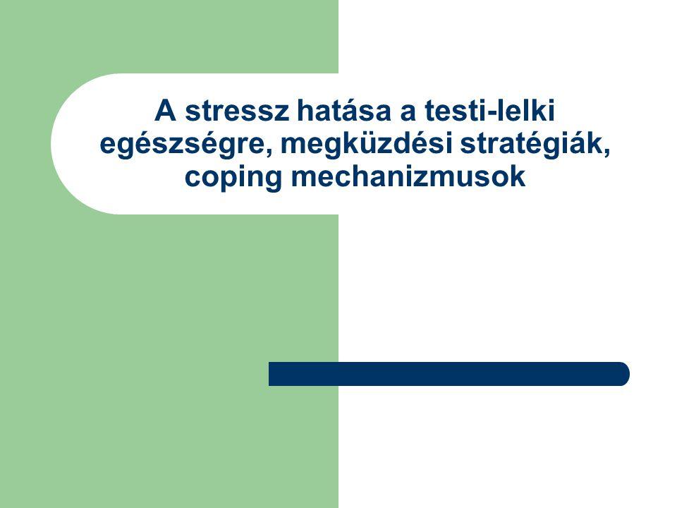 A stressz hatása a testi-lelki egészségre, megküzdési stratégiák, coping mechanizmusok