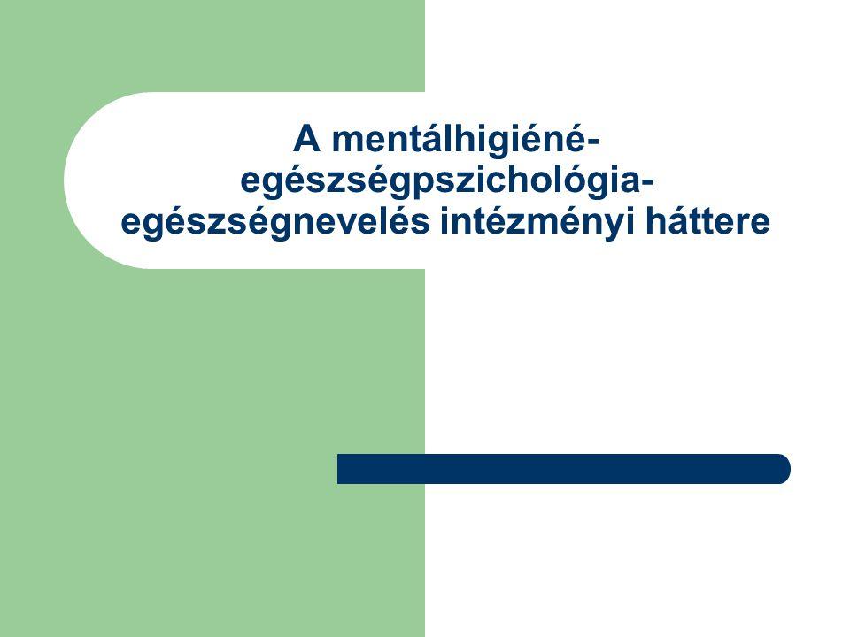 A mentálhigiéné- egészségpszichológia-egészségnevelés intézményi háttere