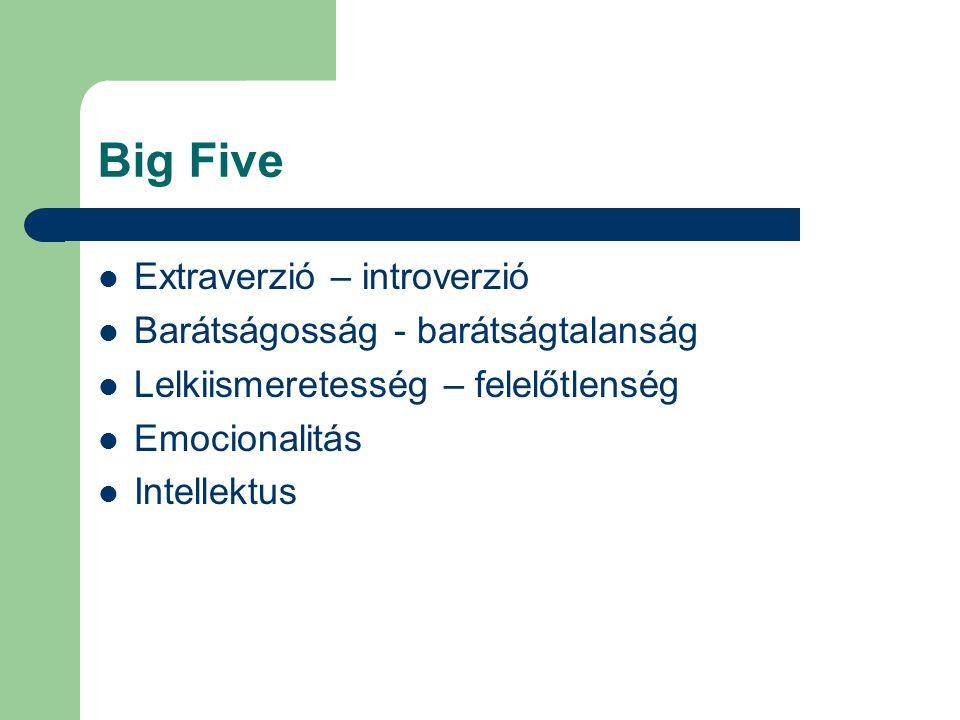 Big Five Extraverzió – introverzió Barátságosság - barátságtalanság