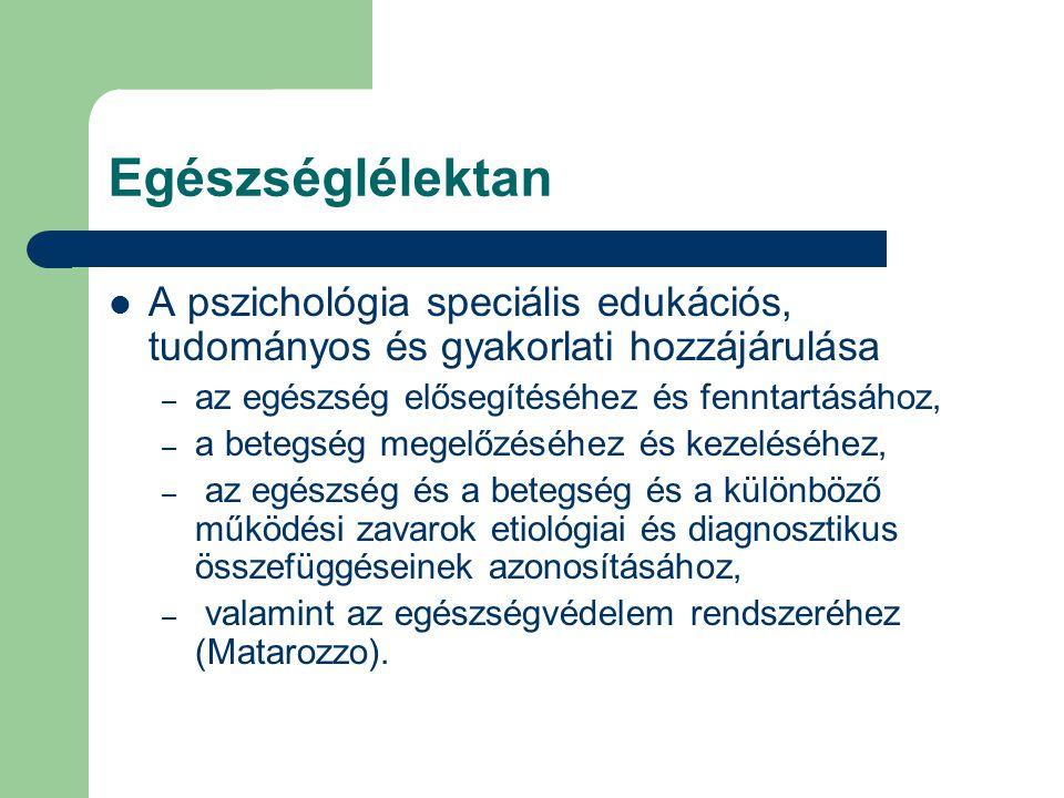 Egészséglélektan A pszichológia speciális edukációs, tudományos és gyakorlati hozzájárulása. az egészség elősegítéséhez és fenntartásához,