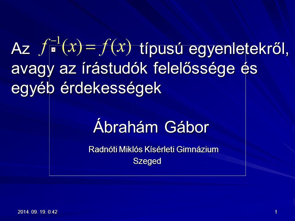 Az típusú egyenletekről, avagy az írástudók felelőssége és egyéb érdekességek Ábrahám Gábor Radnóti Miklós Kísérleti Gimnázium Szeged
