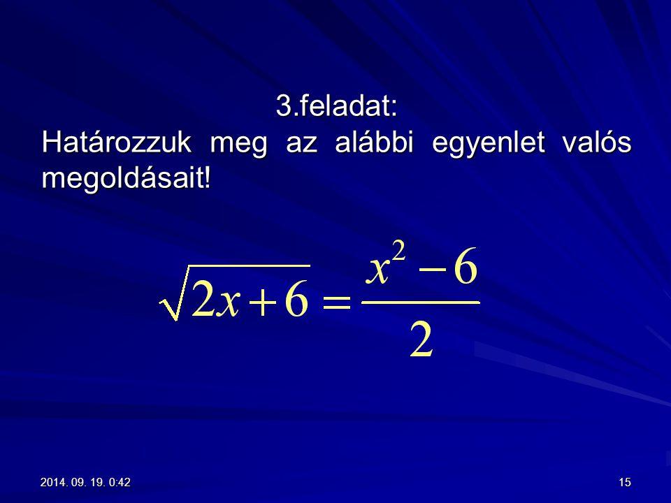 3.feladat: Határozzuk meg az alábbi egyenlet valós megoldásait!