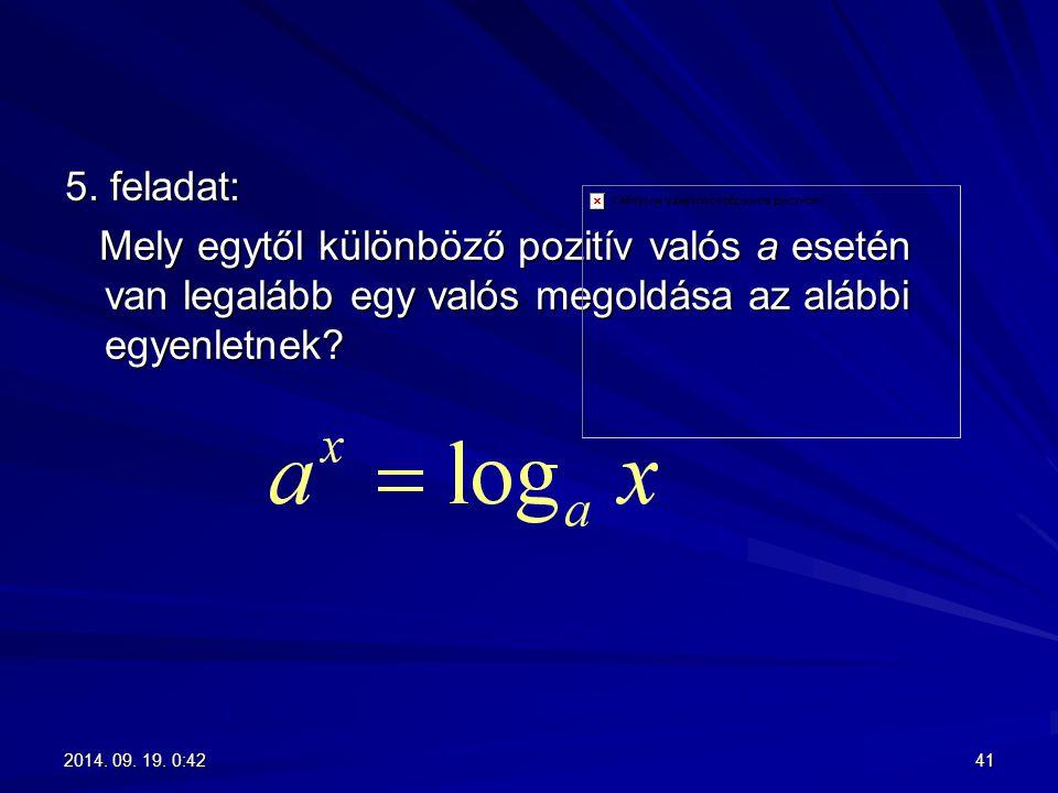 5. feladat: Mely egytől különböző pozitív valós a esetén van legalább egy valós megoldása az alábbi egyenletnek