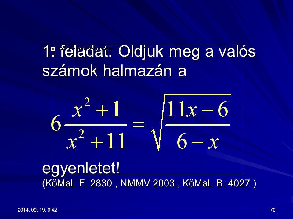 1. feladat: Oldjuk meg a valós számok halmazán a egyenletet. (KöMaL F