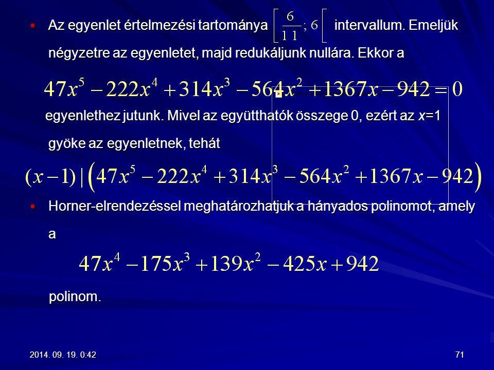 Horner-elrendezéssel meghatározhatjuk a hányados polinomot, amely a