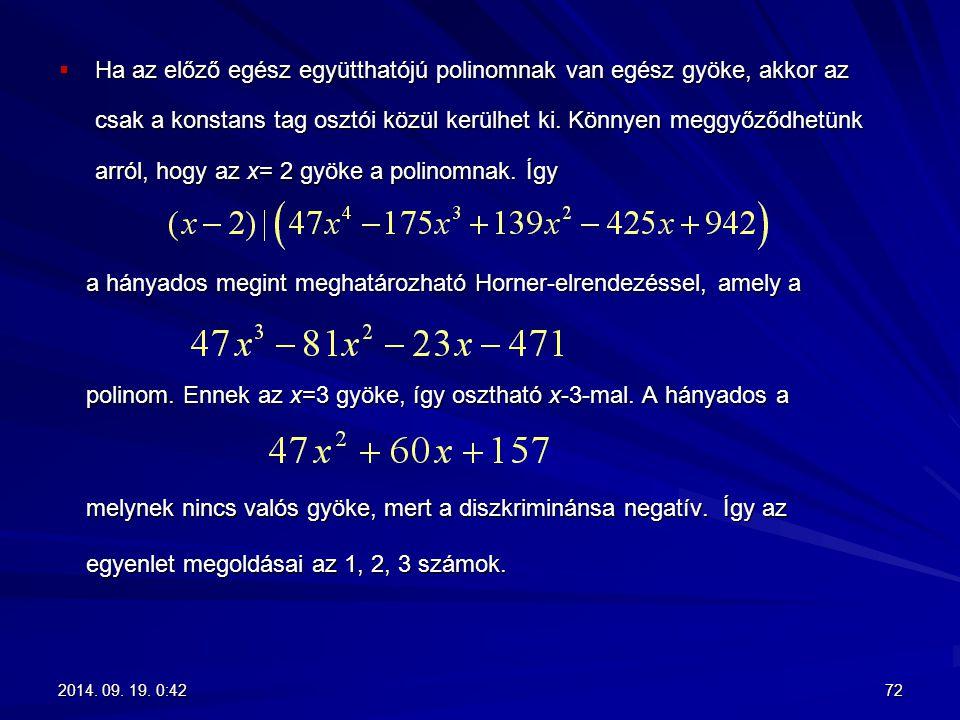 a hányados megint meghatározható Horner-elrendezéssel, amely a