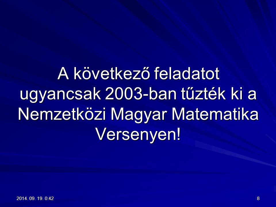 A következő feladatot ugyancsak 2003-ban tűzték ki a Nemzetközi Magyar Matematika Versenyen!