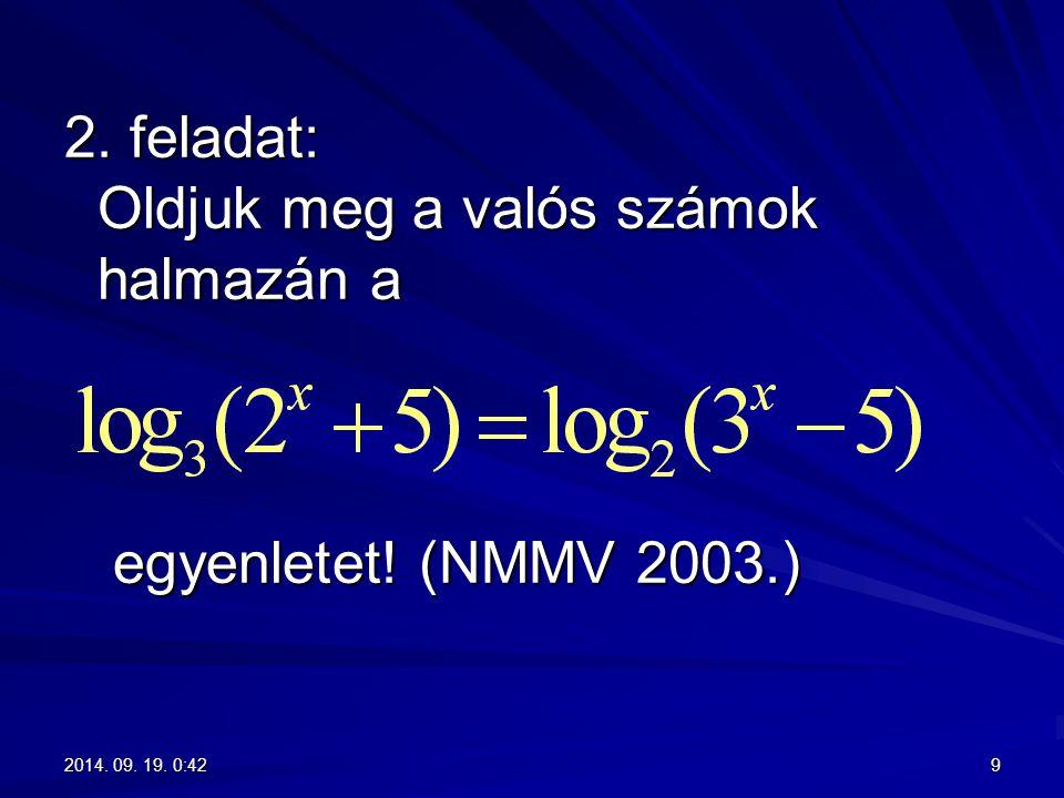 2. feladat: Oldjuk meg a valós számok halmazán a egyenletet! (NMMV 2003.)