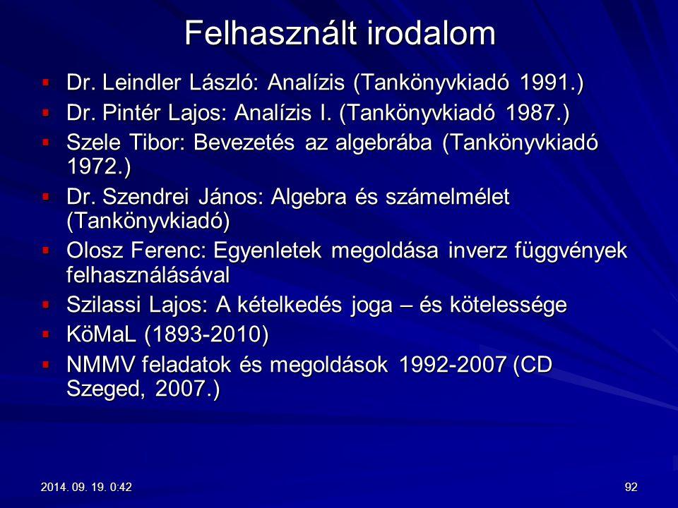 Felhasznált irodalom Dr. Leindler László: Analízis (Tankönyvkiadó 1991.) Dr. Pintér Lajos: Analízis I. (Tankönyvkiadó 1987.)